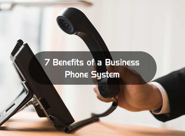 7 Benefits of a Business Phone System