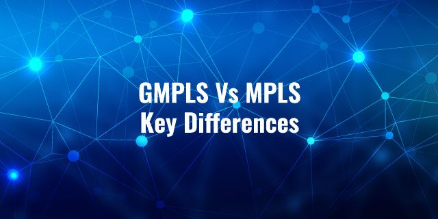 GMPLS Vs MPLS Key Differences