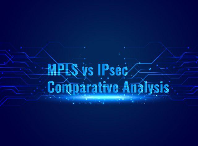 MPLS-vs-IPsec-Comparative-Analysis