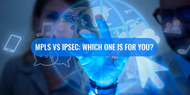 MPLS vs IPsec Which One Is for You