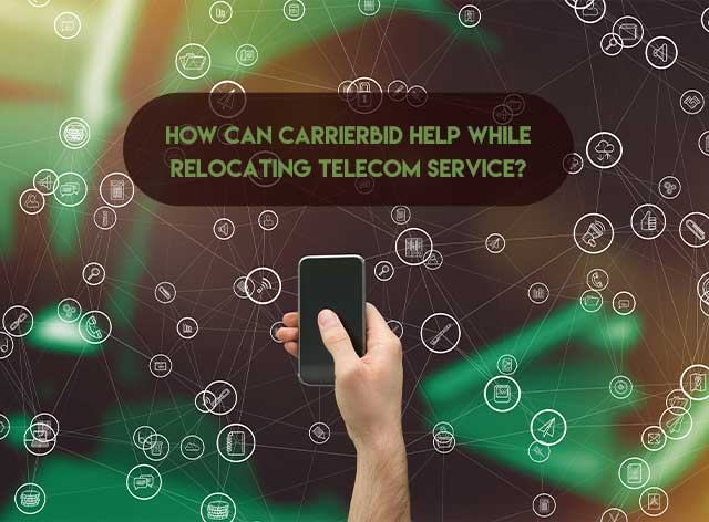 How Can CarrierBid Help while relocating telecom service?